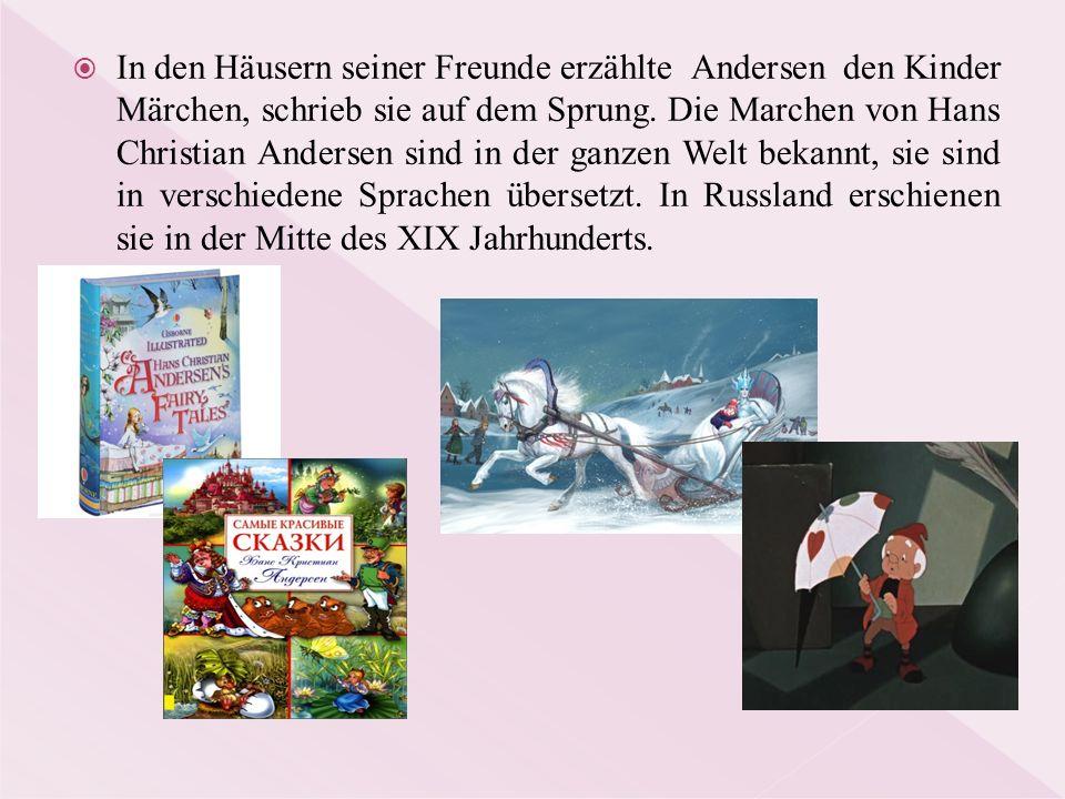  In den Häusern seiner Freunde erzählte Andersen den Kinder Märchen, schrieb sie auf dem Sprung. Die Marchen von Hans Christian Andersen sind in der