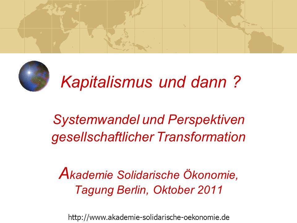 Akademie Solidarische Ökonomie 5 Transformation - Grundfragen Alternatives Wirtschaften vs.