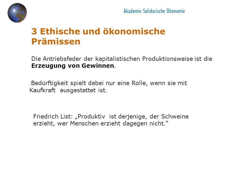 3 Ethische und ökonomische Prämissen Die Antriebsfeder der kapitalistischen Produktionsweise ist die Erzeugung von Gewinnen..