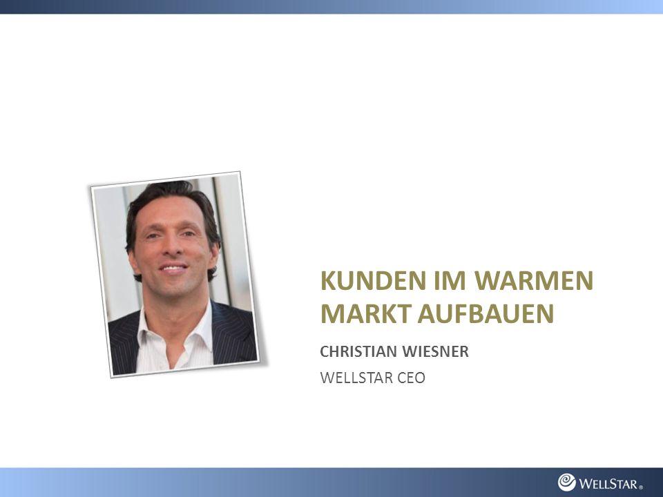 KUNDEN IM WARMEN MARKT AUFBAUEN CHRISTIAN WIESNER WELLSTAR CEO