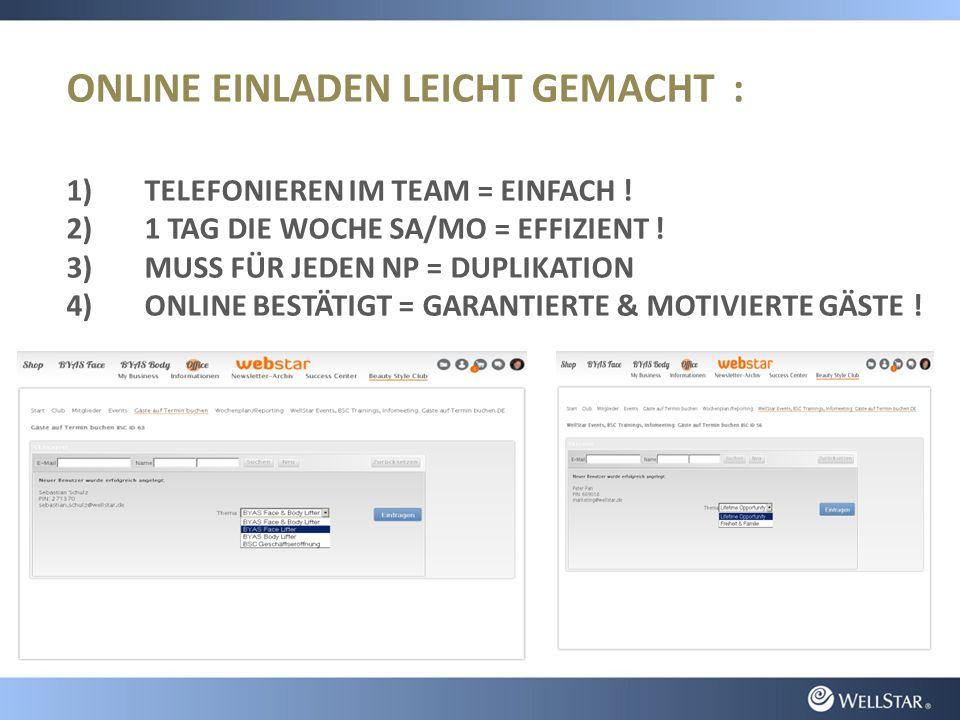 ONLINE EINLADEN LEICHT GEMACHT : 1)TELEFONIEREN IM TEAM = EINFACH ! 2)1 TAG DIE WOCHE SA/MO = EFFIZIENT ! 3)MUSS FÜR JEDEN NP = DUPLIKATION 4)ONLINE B