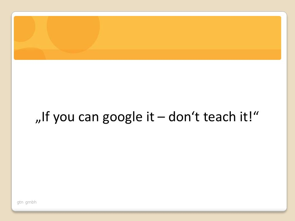 "gtn gmbh ""If you can google it – don't teach it!"""