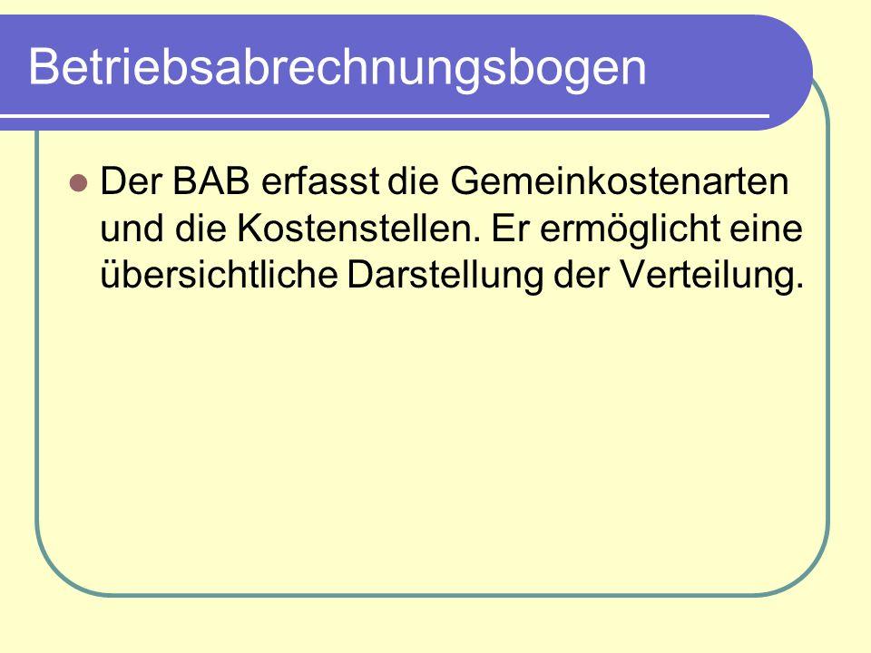 Betriebsabrechnungsbogen Der BAB erfasst die Gemeinkostenarten und die Kostenstellen.