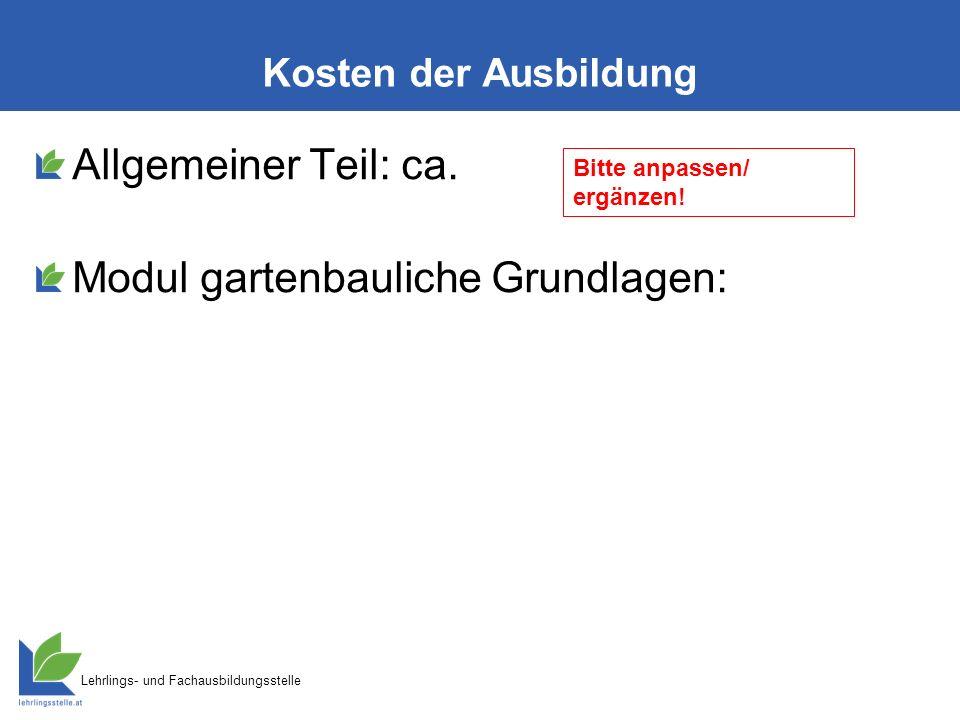 Lehrlings- und Fachausbildungsstelle Kosten der Ausbildung Allgemeiner Teil: ca. Modul gartenbauliche Grundlagen: Bitte anpassen/ ergänzen!