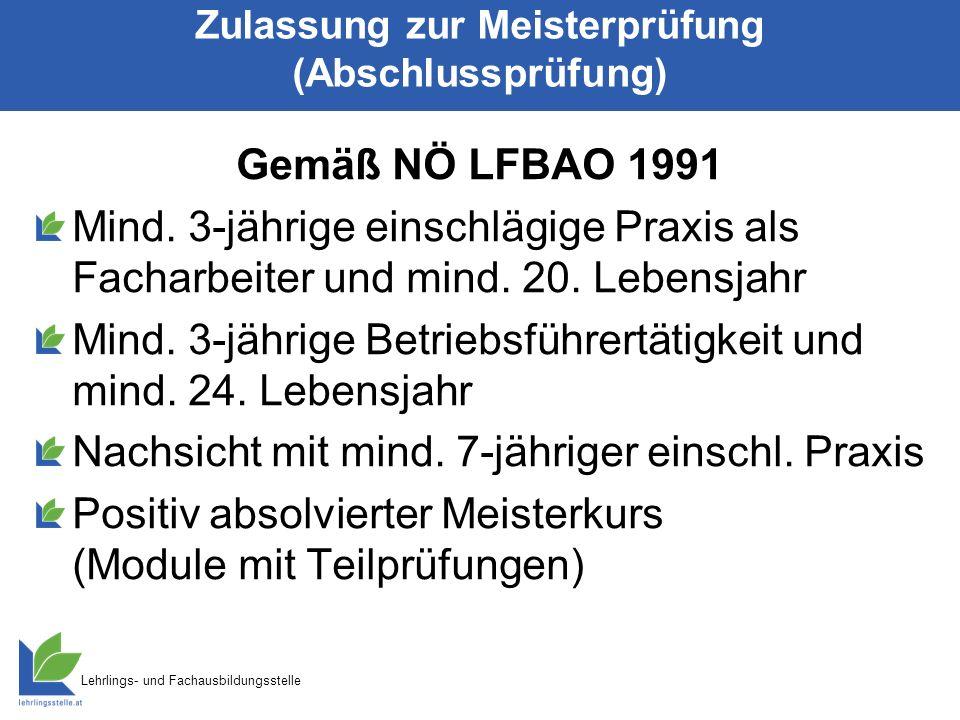 Lehrlings- und Fachausbildungsstelle Zulassung zur Meisterprüfung (Abschlussprüfung) Gemäß NÖ LFBAO 1991 Mind. 3-jährige einschlägige Praxis als Facha