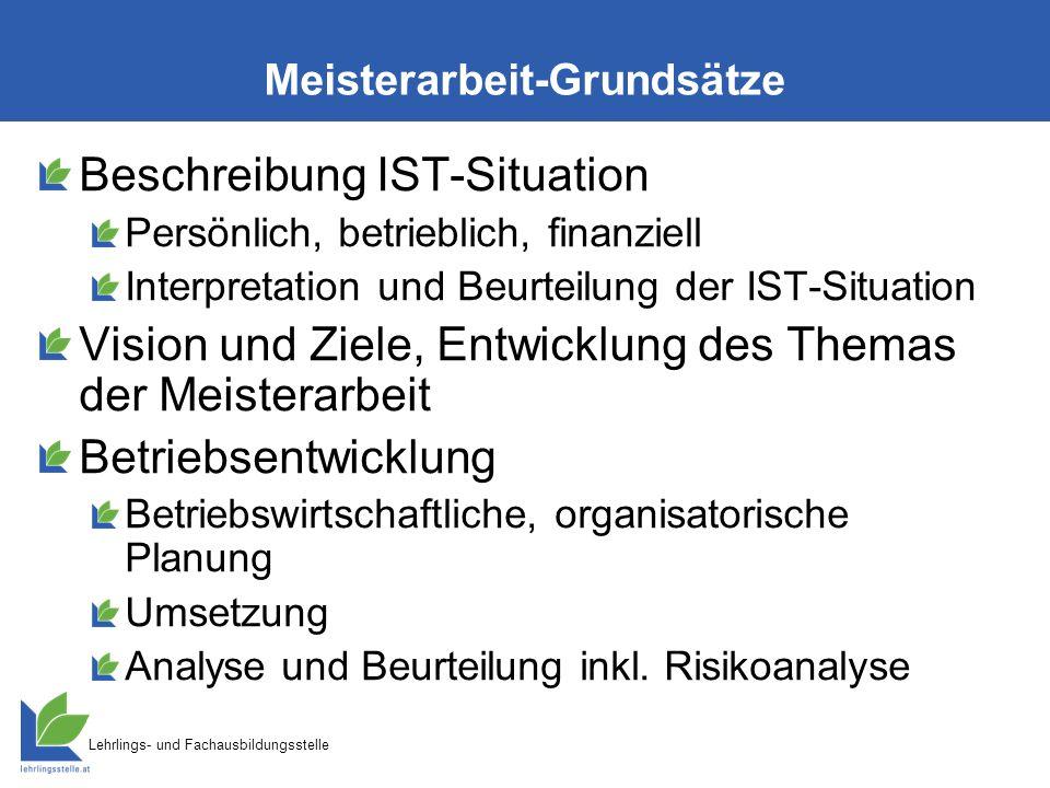 Lehrlings- und Fachausbildungsstelle Meisterarbeit-Grundsätze Beschreibung IST-Situation Persönlich, betrieblich, finanziell Interpretation und Beurte