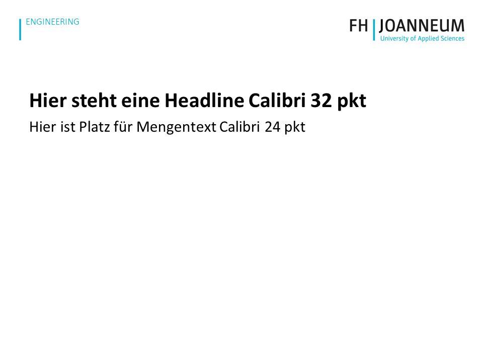 www.fh-joanneum.at ENGINEERING Hier steht eine Headline Calibri 32 pkt Hier ist Platz für Mengentext Calibri 24 pkt