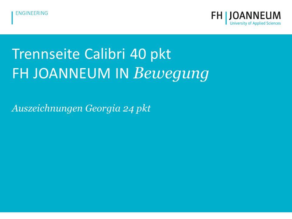www.fh-joanneum.at ENGINEERING Trennseite Calibri 40 pkt FH JOANNEUM IN Bewegung Auszeichnungen Georgia 24 pkt