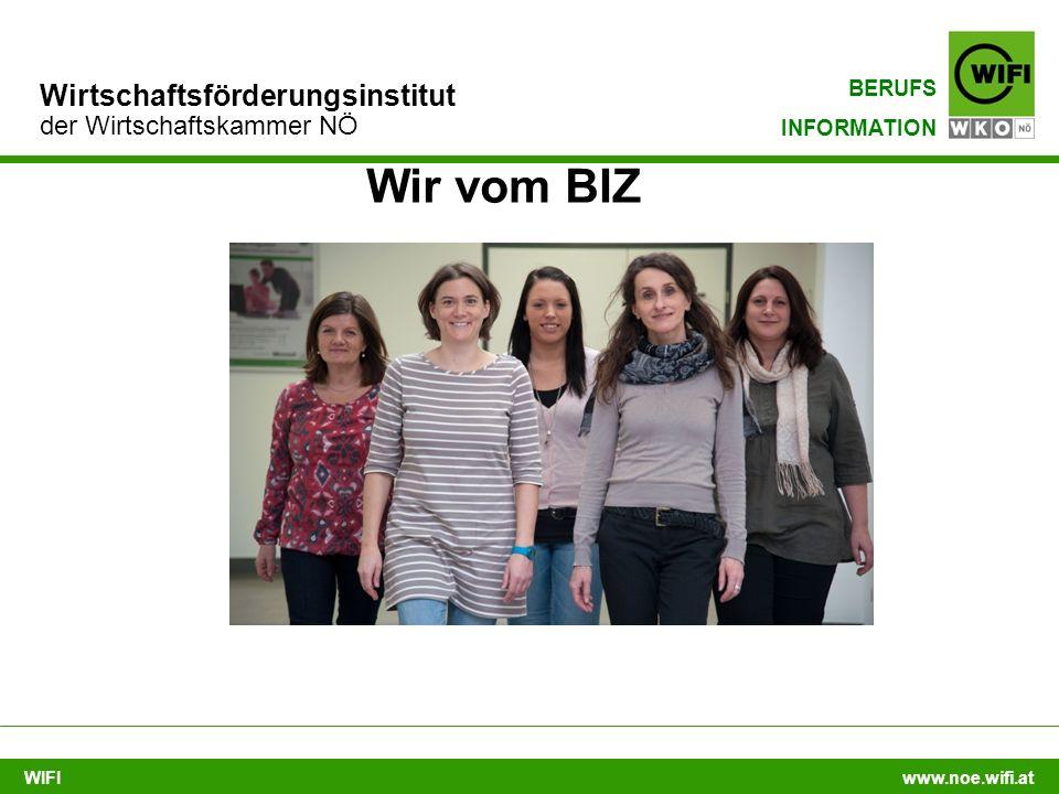 WIFI www.noe.wifi.at Wirtschaftsförderungsinstitut der Wirtschaftskammer NÖ BERUFS INFORMATION Wir vom BIZ