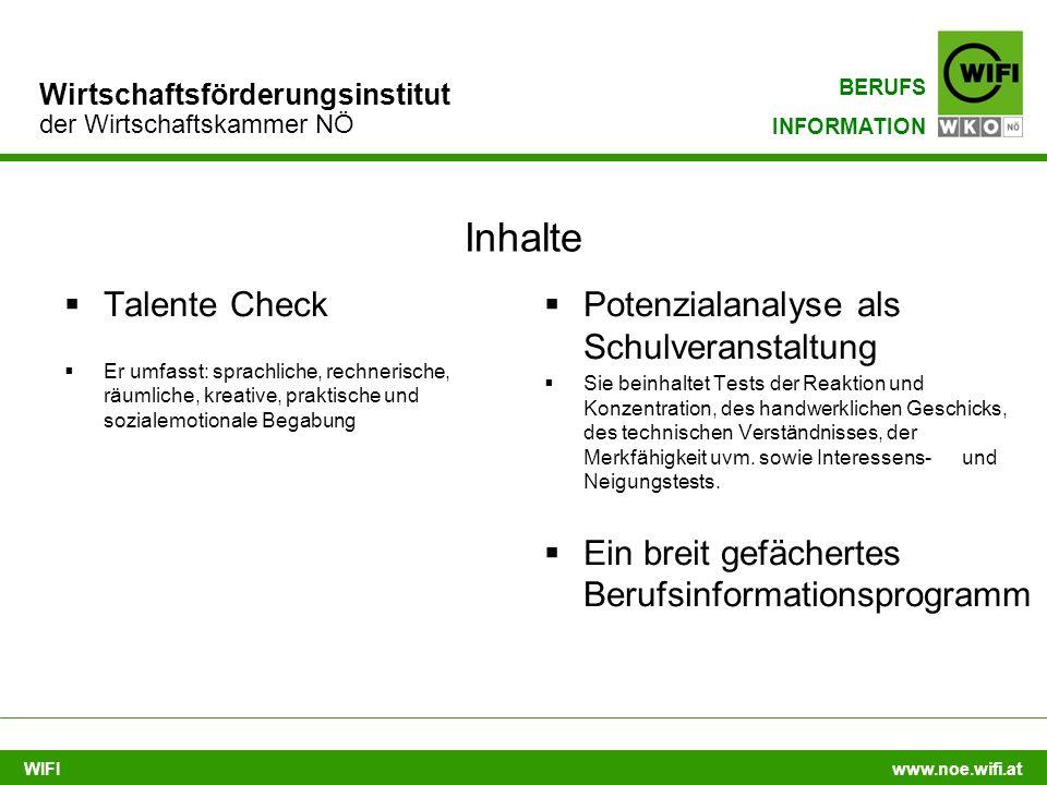 WIFI www.noe.wifi.at Wirtschaftsförderungsinstitut der Wirtschaftskammer NÖ BERUFS INFORMATION Inhalte  Talente Check  Er umfasst: sprachliche, rech