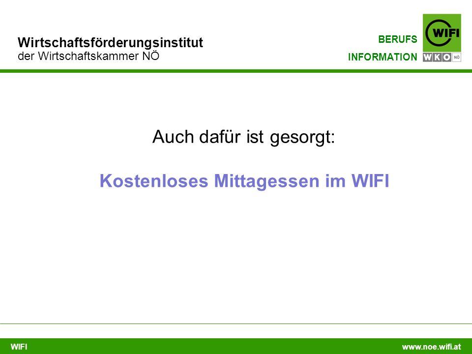 WIFI www.noe.wifi.at Wirtschaftsförderungsinstitut der Wirtschaftskammer NÖ BERUFS INFORMATION Auch dafür ist gesorgt: Kostenloses Mittagessen im WIFI