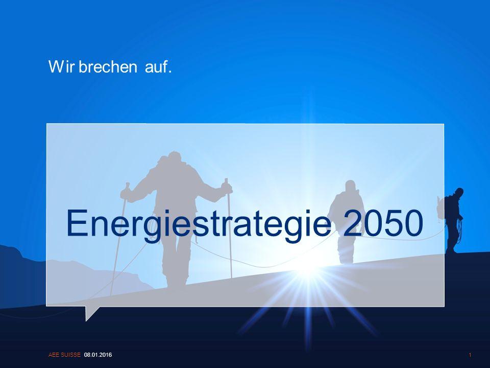 Wir brechen auf. Energiestrategie 2050 08.01.2016AEE SUISSE1