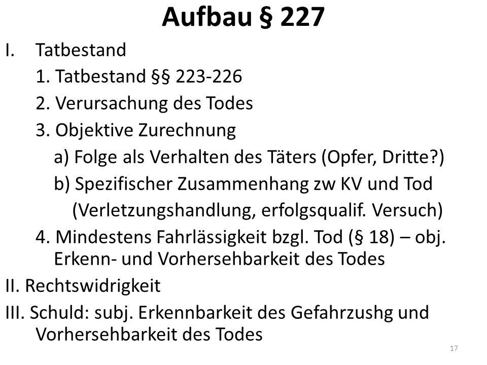 Aufbau § 227 I.Tatbestand 1. Tatbestand §§ 223-226 2.