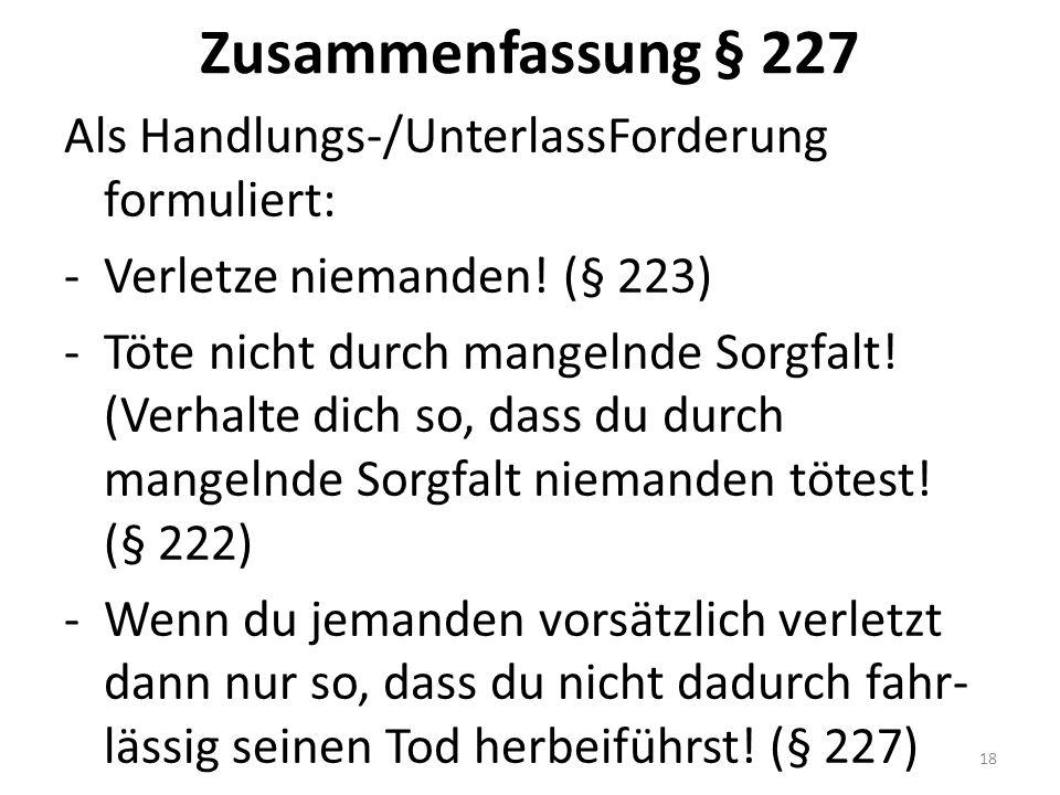 Zusammenfassung § 227 Als Handlungs-/UnterlassForderung formuliert: -Verletze niemanden.