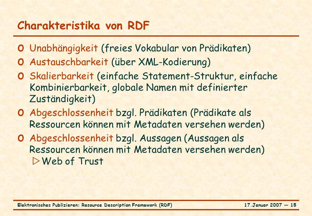17.Januar 2007 ― 15Elektronisches Publizieren: Resource Description Framework (RDF) Charakteristika von RDF o Unabhängigkeit (freies Vokabular von Prä