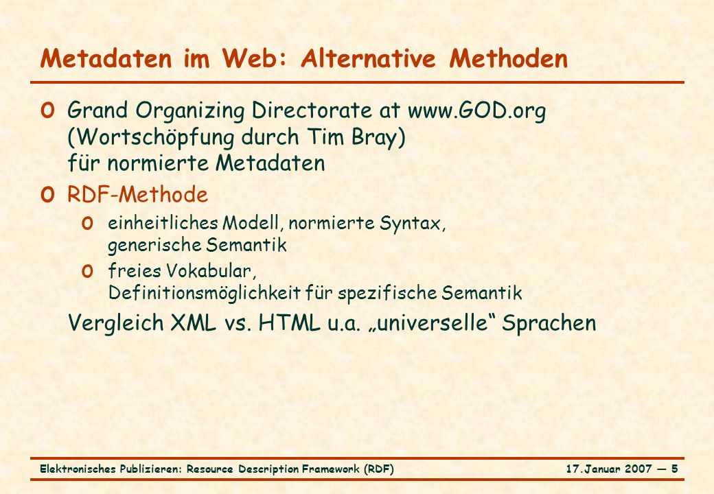 17.Januar 2007 ― 5Elektronisches Publizieren: Resource Description Framework (RDF) Metadaten im Web: Alternative Methoden o Grand Organizing Directora