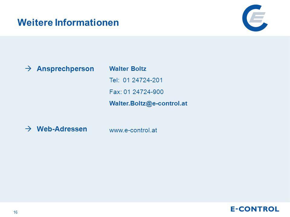 Weitere Informationen Walter Boltz Tel: 01 24724-201 Fax: 01 24724-900 Walter.Boltz@e-control.at www.e-control.at  Ansprechperson  Web-Adressen 16