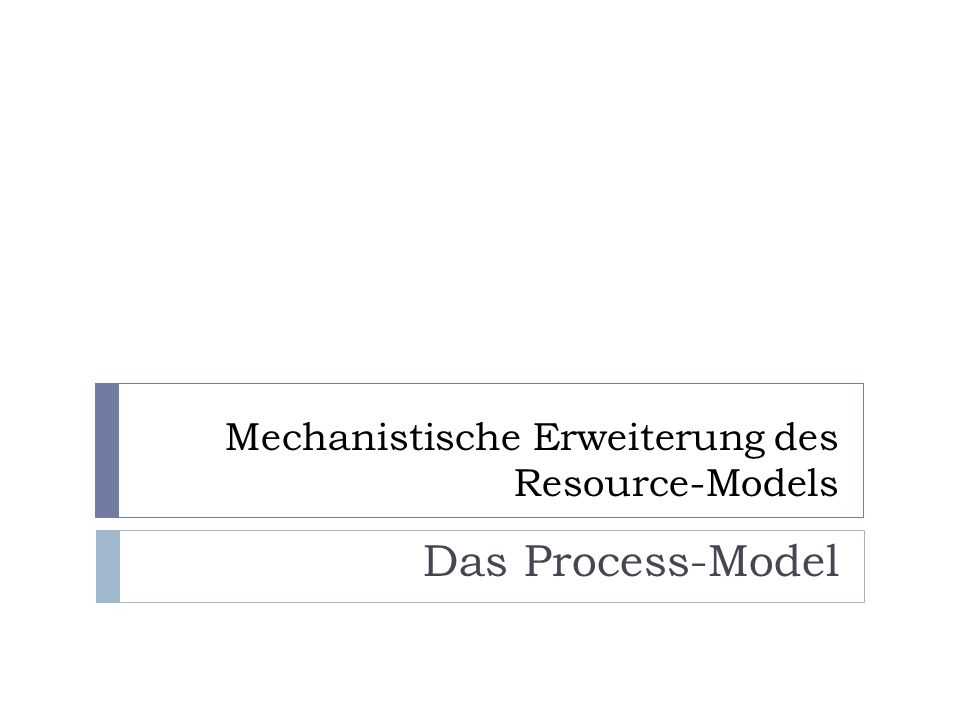 Mechanistische Erweiterung des Resource-Models Das Process-Model