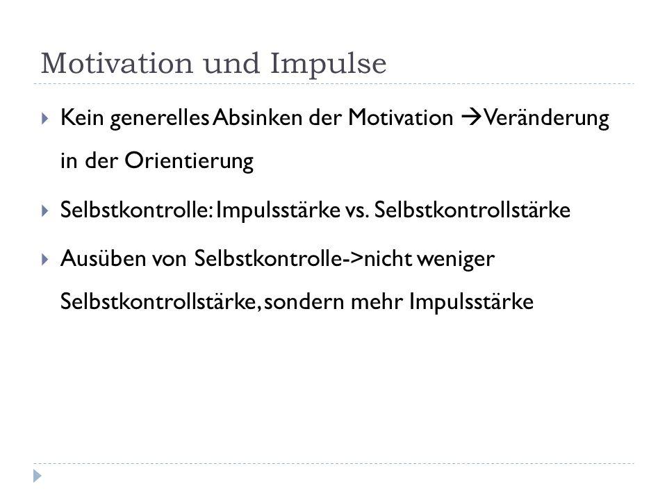 Motivation und Impulse  Kein generelles Absinken der Motivation  Veränderung in der Orientierung  Selbstkontrolle: Impulsstärke vs.