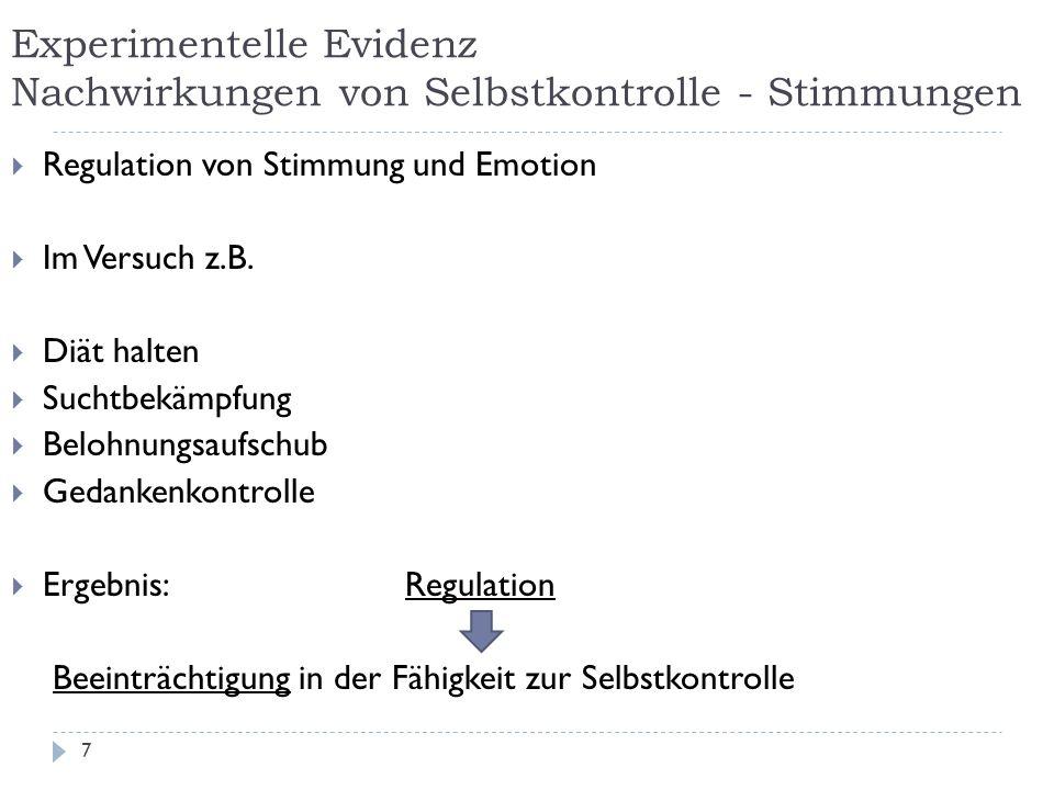 Experimentelle Evidenz Nachwirkungen von Selbstkontrolle - Stimmungen  Regulation von Stimmung und Emotion  Im Versuch z.B.