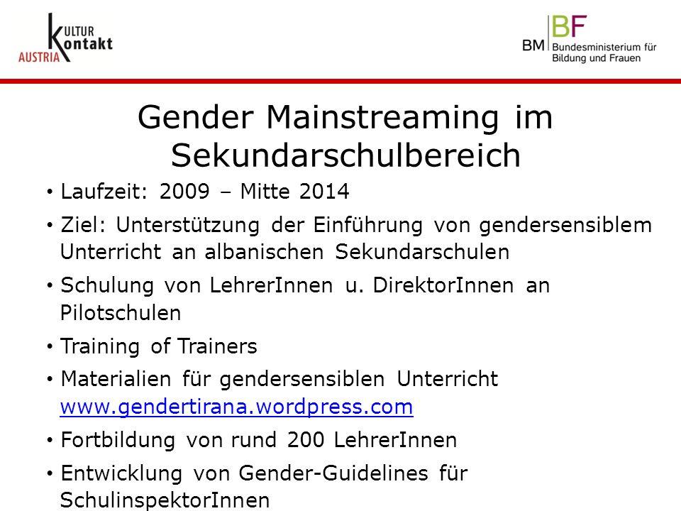 Gender Mainstreaming im Sekundarschulbereich Laufzeit: 2009 – Mitte 2014 Ziel: Unterstützung der Einführung von gendersensiblem Unterricht an albanisc