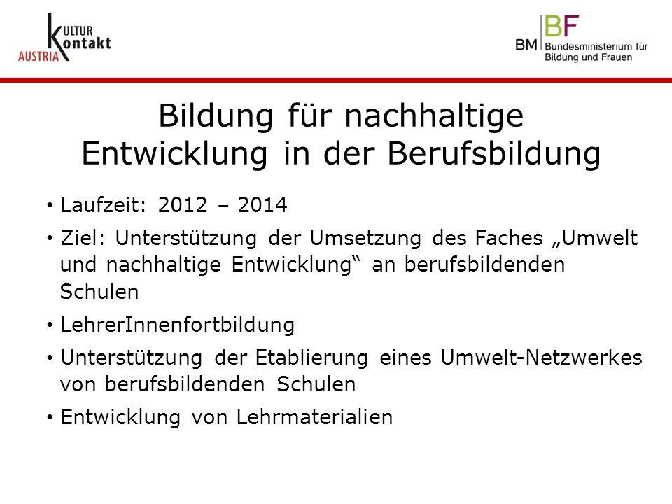 """Bildung für nachhaltige Entwicklung in der Berufsbildung Laufzeit: 2012 – 2014 Ziel: Unterstützung der Umsetzung des Faches """"Umwelt und nachhaltige En"""