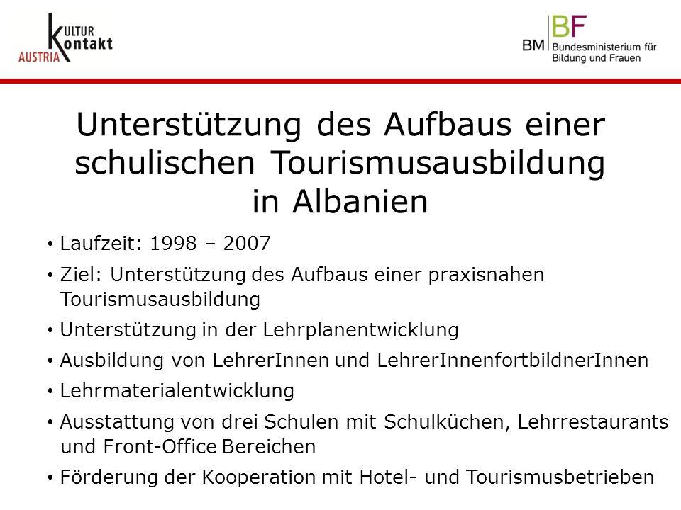 Unterstützung des Aufbaus einer schulischen Tourismusausbildung in Albanien Laufzeit: 1998 – 2007 Ziel: Unterstützung des Aufbaus einer praxisnahen To