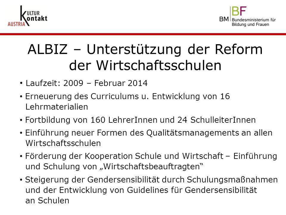 ALBIZ – Unterstützung der Reform der Wirtschaftsschulen Laufzeit: 2009 – Februar 2014 Erneuerung des Curriculums u. Entwicklung von 16 Lehrmaterialien