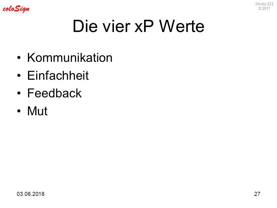 Modul 223 © 2011 coloSign 03.06.201627 Die vier xP Werte Kommunikation Einfachheit Feedback Mut