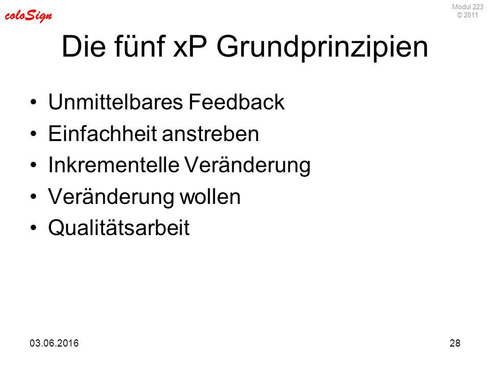 Modul 223 © 2011 coloSign 03.06.201628 Die fünf xP Grundprinzipien Unmittelbares Feedback Einfachheit anstreben Inkrementelle Veränderung Veränderung