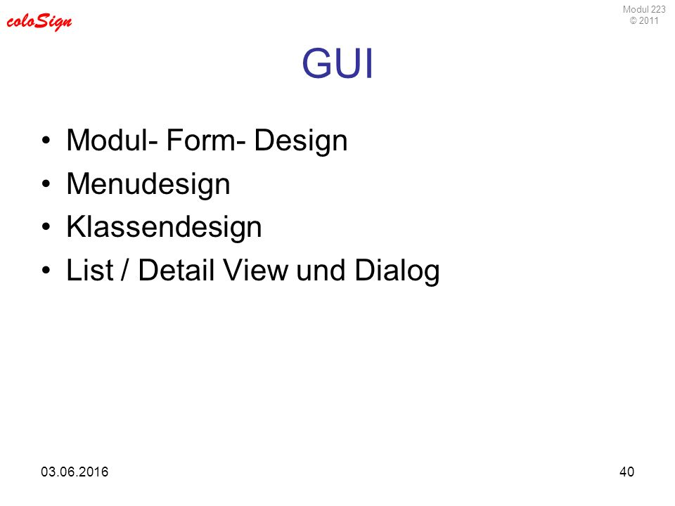 Modul 223 © 2011 coloSign 03.06.201640 GUI Modul- Form- Design Menudesign Klassendesign List / Detail View und Dialog