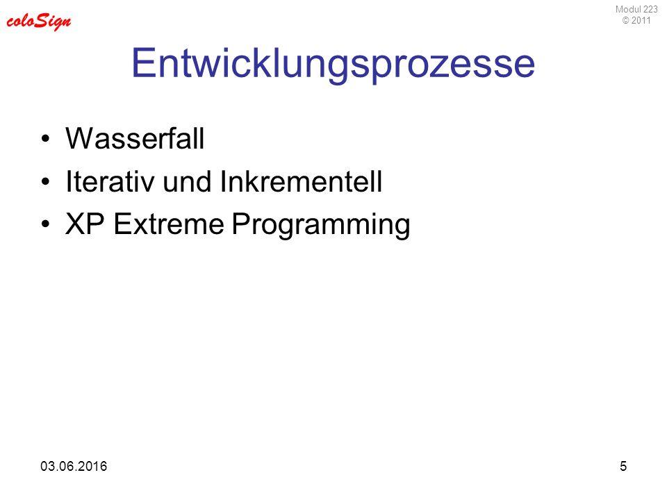 Modul 223 © 2011 coloSign 03.06.20165 Entwicklungsprozesse Wasserfall Iterativ und Inkrementell XP Extreme Programming