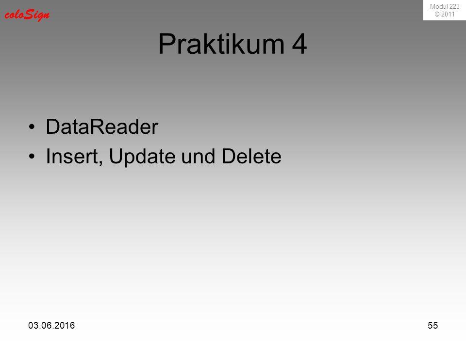 Modul 223 © 2011 coloSign 03.06.201655 Praktikum 4 DataReader Insert, Update und Delete