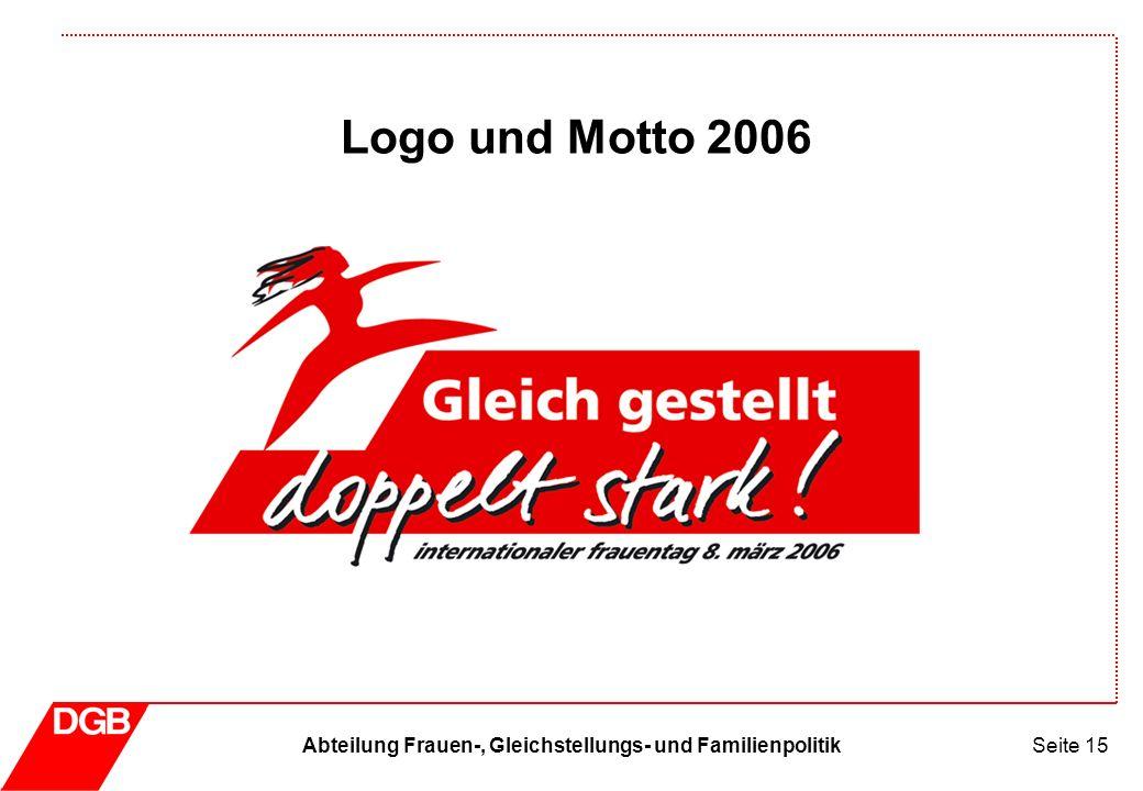 Abteilung Frauen-, Gleichstellungs- und FamilienpolitikSeite 15 Logo und Motto 2006