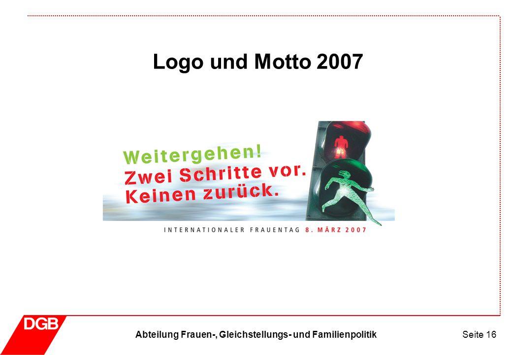 Abteilung Frauen-, Gleichstellungs- und FamilienpolitikSeite 16 Logo und Motto 2007