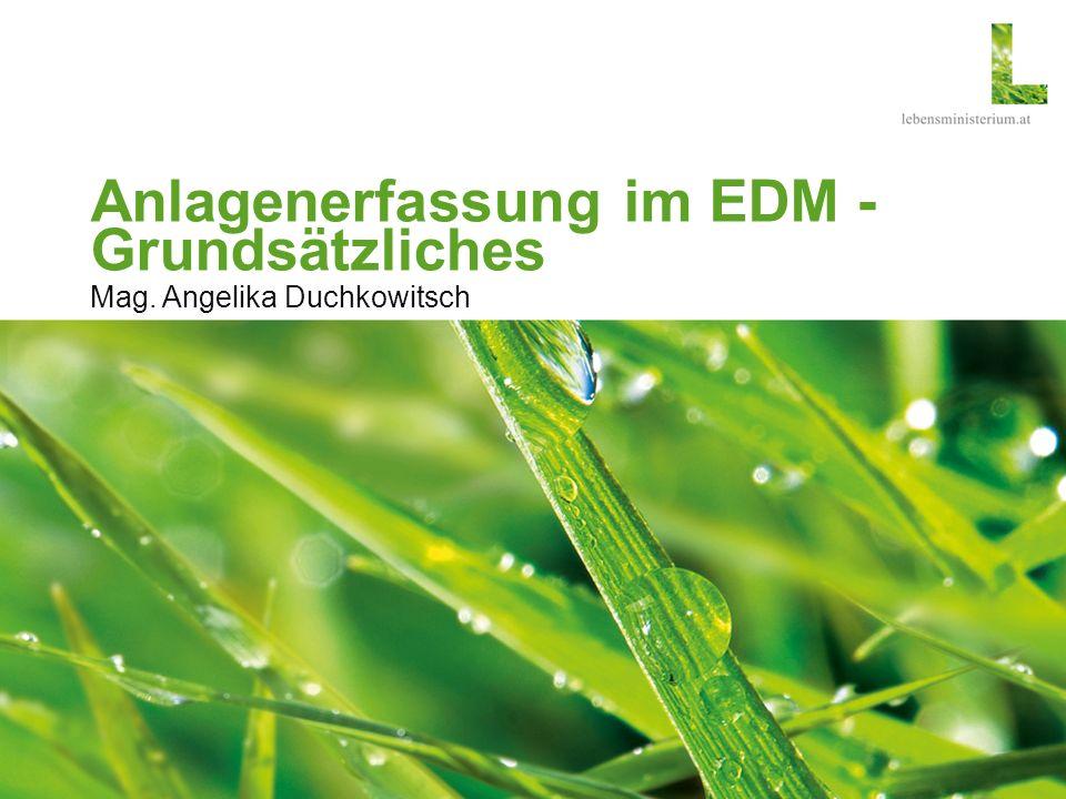 Anlagenerfassung im EDM - Grundsätzliches Mag. Angelika Duchkowitsch