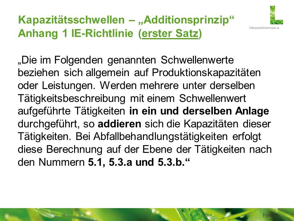 """Kapazitätsschwellen – """"Additionsprinzip Anhang 1 IE-Richtlinie (erster Satz) """"Die im Folgenden genannten Schwellenwerte beziehen sich allgemein auf Produktionskapazitäten oder Leistungen."""