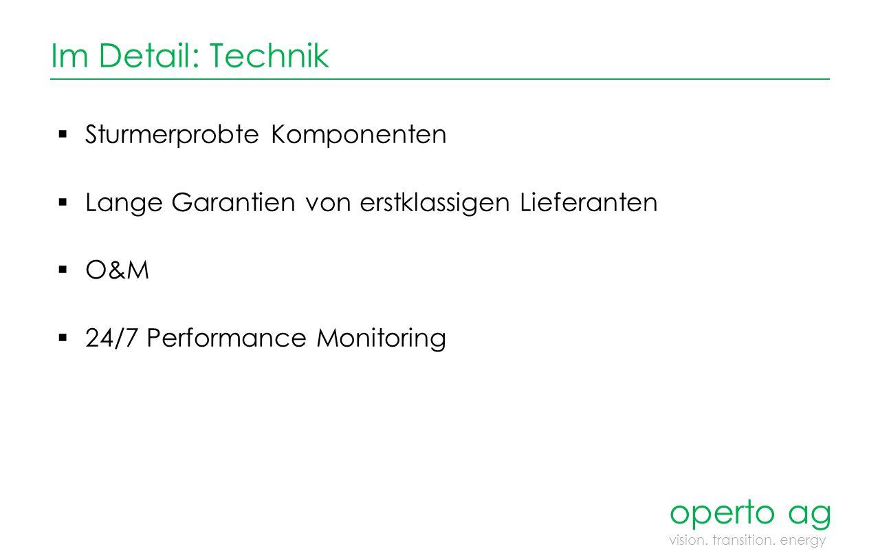 Im Detail: Technik  Sturmerprobte Komponenten  Lange Garantien von erstklassigen Lieferanten  O&M  24/7 Performance Monitoring operto ag vision.