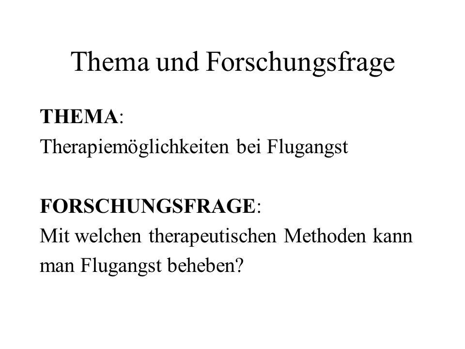 Thema und Forschungsfrage THEMA: Therapiemöglichkeiten bei Flugangst FORSCHUNGSFRAGE: Mit welchen therapeutischen Methoden kann man Flugangst beheben