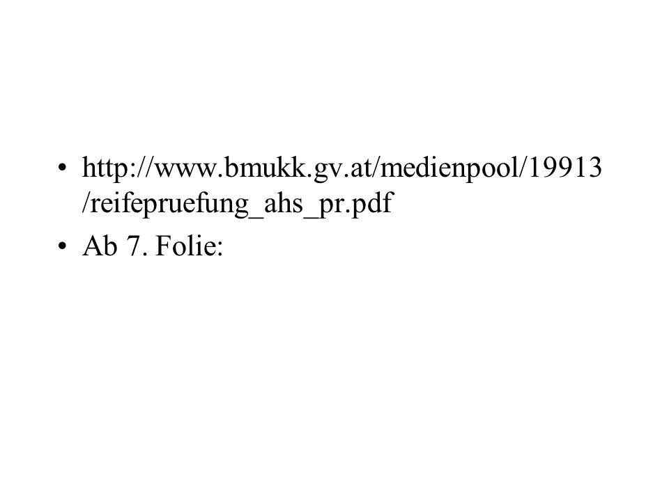 http://www.bmukk.gv.at/medienpool/19913 /reifepruefung_ahs_pr.pdf Ab 7. Folie: