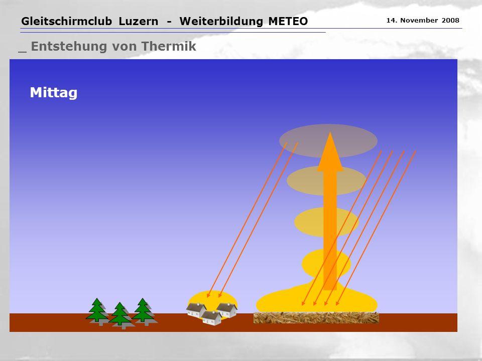 Gleitschirmclub Luzern - Weiterbildung METEO 14. November 2008 _ Entstehung von Thermik Mittag