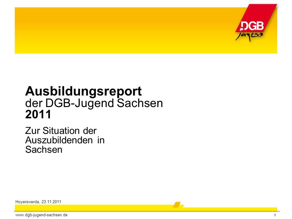 11 Ausbildungsreport der DGB-Jugend Sachsen 2011 www.dgb-jugend-sachsen.de Zur Situation der Auszubildenden in Sachsen Hoyerswerda, 23.11.2011