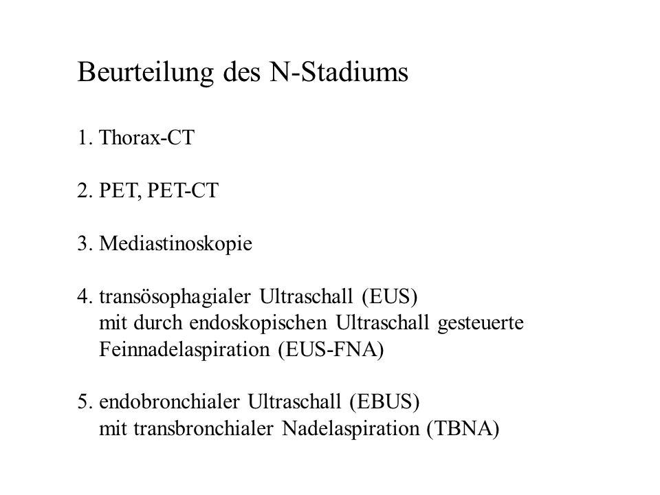 Beurteilung des N-Stadiums 1. Thorax-CT 2. PET, PET-CT 3. Mediastinoskopie 4. transösophagialer Ultraschall (EUS) mit durch endoskopischen Ultraschall