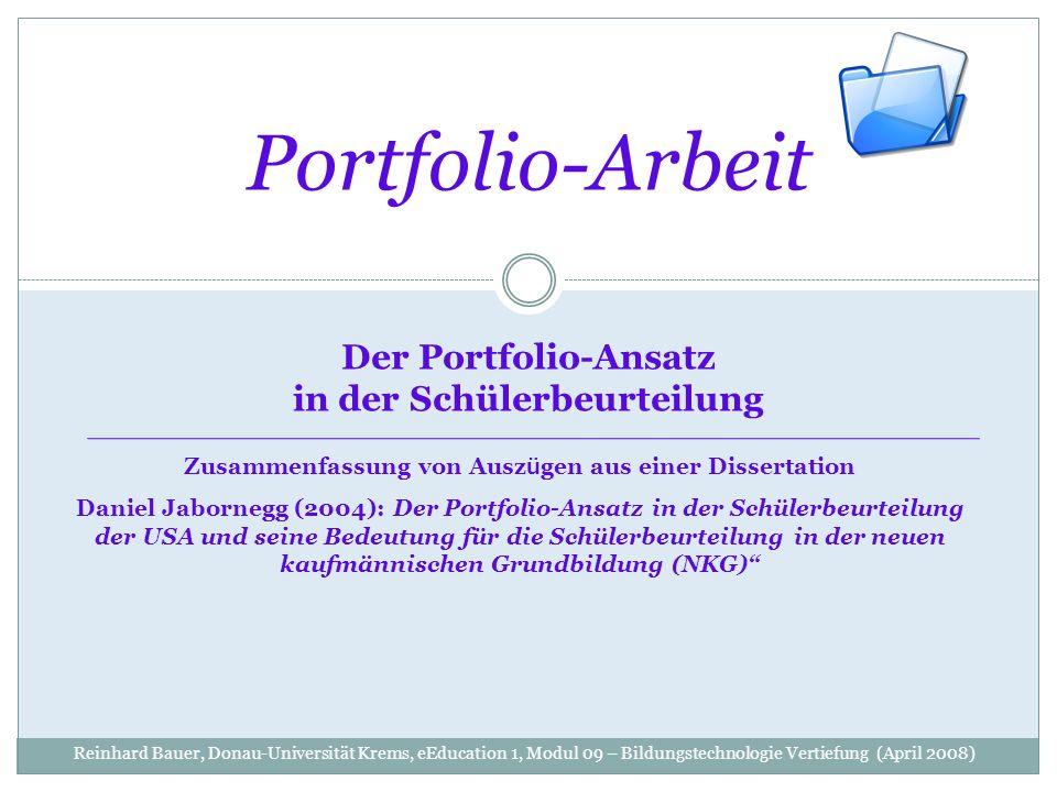Portfolio-Arbeit Reinhard Bauer, Donau-Universität Krems, eEducation 1, Modul 09 – Bildungstechnologie Vertiefung (April 2008) Der Portfolio-Ansatz in