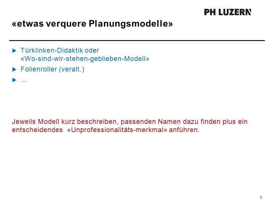 «etwas verquere Planungsmodelle» 3  Türklinken-Didaktik oder «Wo-sind-wir-stehen-geblieben-Modell»  Folienroller (veralt.)  … Jeweils Modell kurz b