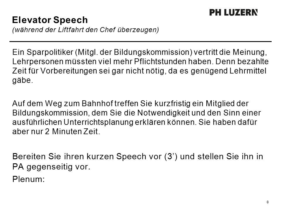 Elevator Speech (während der Liftfahrt den Chef überzeugen) Ein Sparpolitiker (Mitgl. der Bildungskommission) vertritt die Meinung, Lehrpersonen müsst