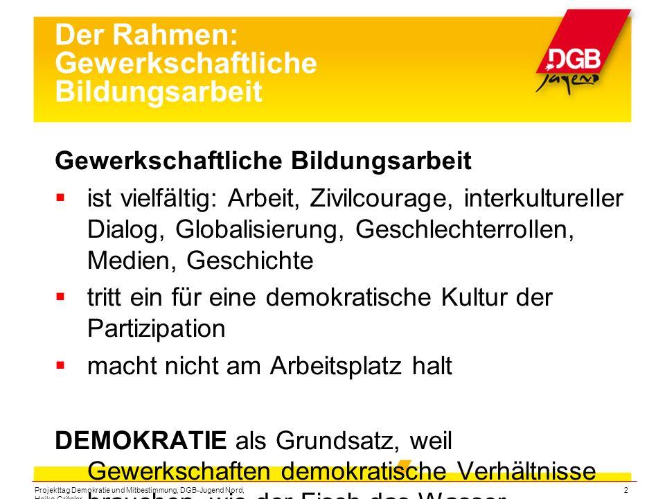 Projekttag Demokratie und Mitbestimmung, DGB-Jugend Nord, Heiko Gröpler 2 Der Rahmen: Gewerkschaftliche Bildungsarbeit Gewerkschaftliche Bildungsarbei