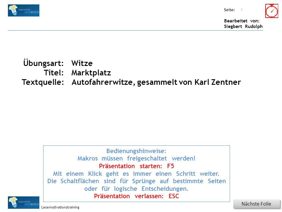 Übungsart: Seite: Bearbeitet von: Siegbert Rudolph Lesemotivationstraining Titel: Quelle: Nächste Folie 1 Bedienungshinweise: Makros müssen freigeschaltet werden.