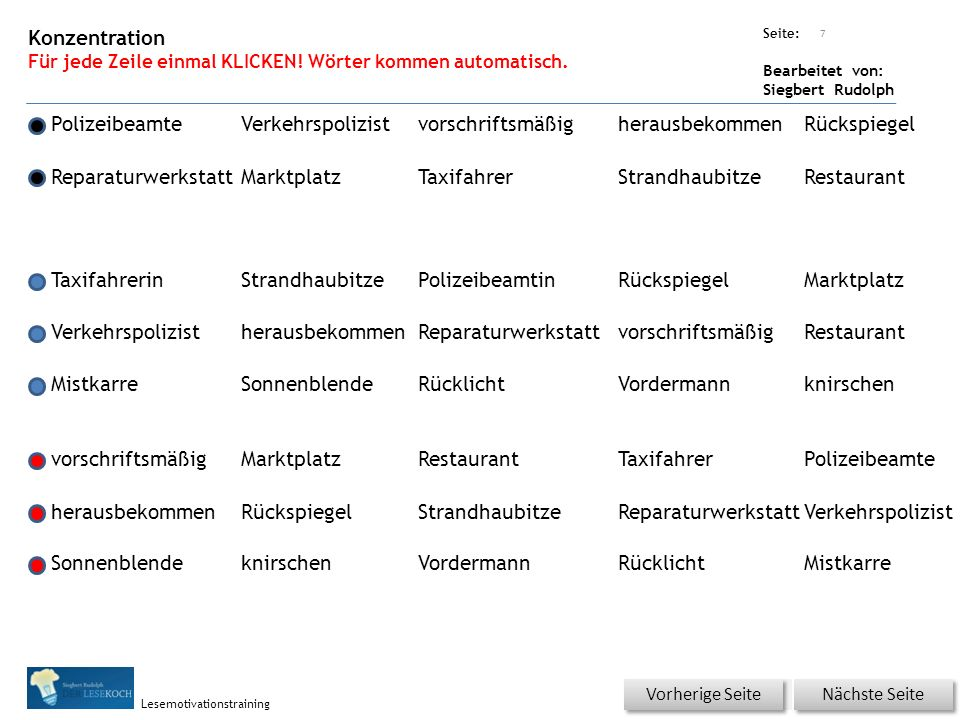 Übungsart: Seite: Bearbeitet von: Siegbert Rudolph Lesemotivationstraining Konzentration Für jede Zeile einmal KLICKEN! Wörter kommen automatisch. 7 V