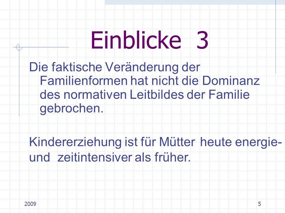20095 Einblicke 3 Die faktische Veränderung der Familienformen hat nicht die Dominanz des normativen Leitbildes der Familie gebrochen.